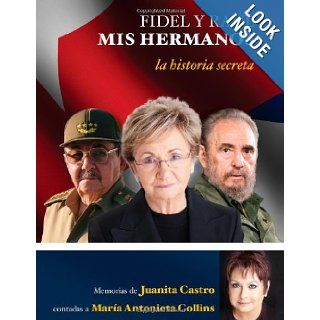 Fidel y Raul, mis hermanos. La historia secreta: Memorias de Juanita Castro contadas a Maria Antonieta Collins (LARGE PRINT) (Spanish Edition): Juanita Castro Ruz: 9781603969338: Books