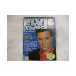 The Elvis Years Magazine 1979 Number 1 The greatest Stories Ever Written About The King A Collection You'll Treasure Forever 42 Loving Stories From Leading Magazines: elvis: Books