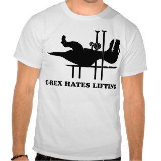 T Rex Hates Lifting Tee Shirts