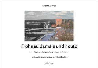 Frohnau damals und heute   121 Frohnau Fotos zwischen 1909 und 2012: Brigitte Kremer, Klaus Pegler: Bücher