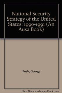 National Security Strategy of the United States 1990 1991 (An Ausa Book) (9780080367323) George Bush Books