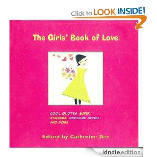 The Girls' Book of Love: Cool Quotes, Super Stories, Awesome Advice, and More eBook: Catherine Dee, Ali Douglass: Kindle Store