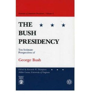 The Bush Presidency Ten Intimate Perspectives of George Bush (Portraits of American presidents) (Paperback)   Common By (author) Kenneth W. Thompson 0884232874154 Books