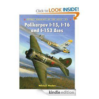 Polikarpov I 15, I 16 and I 153 Aces (Aircraft of the Aces) eBook Mikhail Maslov, Mark Postlethwaite Kindle Store