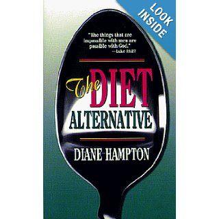 Diet Alternative Diane Hampton, Oral Roberts 9780883681480 Books