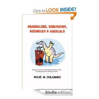 Obamacare, Dinosaurs, Red Necks, and Radicals : The legend of how the Judea Christian Dinosaur  Nation was Depopulated and Suffered Extinction eBook: Rose M. Colombo: Kindle Store