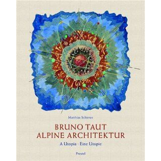 Bruno Taut Alpine Architecture A Utopia Matthias Schirren 9783791331560 Books