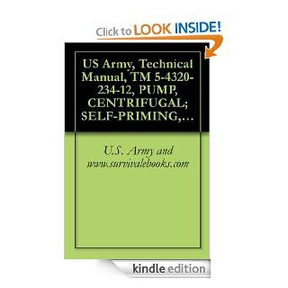 US Army, Technical Manual, TM 5 4320 234 12, PUMP, CENTRIFUGAL; SELF PRIMING, GASOLINE ENGINE DRIVEN, WHEEL MTD; 6 INCH, 1500 GPM CAPACITY AT 60 FT HEAD,military manauals, special forces eBook U.S. Army and www.survivalebooks Kindle Store