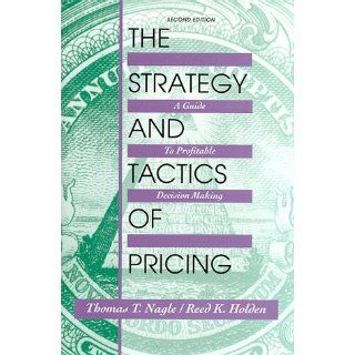 The Strategy and Tactics of Pricing: A Guide to Profitable Decision Making: Thomas T. Nagle, Reed K. Holden: 9780136693765: Books