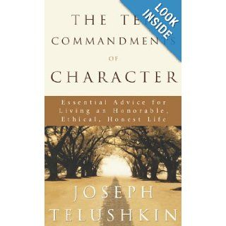 The Ten Commandments of Character Essential Advice for Living an Honorable, Ethical, Honest Life Joseph Telushkin 9781400045099 Books