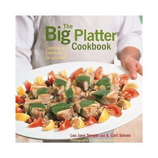 The Big Platter Cookbook Cooking and Entertaining Family Style Lou Jane Temple, A. Cort Sinnes, Steven Rothfeld 9781584793328 Books