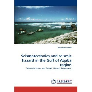 Seismotectonics and seismic hazard in the Gulf of Aqaba region Seismotectonics and Seismic Hazard Assessment Asma Ghannam 9783844399875 Books