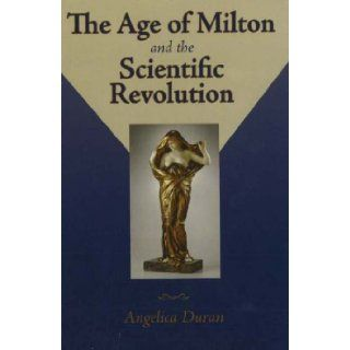 The Age of Milton and the Scientific Revolution (Medieval and Renaissance Literary Studies): Angelica Duran: 9780820703862: Books