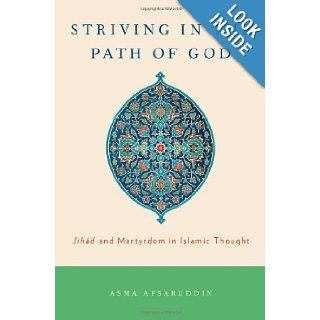 Striving in the Path of God: Jihad and Martyrdom in Islamic Thought: Asma Afsaruddin: 9780199730933: Books