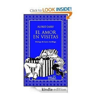 El amor en visitas (Spanish Edition) eBook: Alfred Jarry, Ediciones De La Mir�ndola, Lucio Arrillaga, Carlos C�mara, Miguel �ngel Front�n: Kindle Store