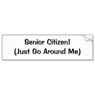 Senior Citizen! (Just Go Around Me) Bumper Stickers