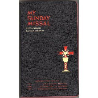 My Sunday Missal. Explained By Faither Stedman. With New Features Listed on Page 476 and New Complete Text of All Epistles and Gospels As Read From the Pulpit. Large Type Edition. Latin/English.: Joseph F. Stedman: Books