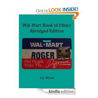Wal Mart Book of Ethics Abridged Edition eBook: R.A. Wilson: Kindle Store