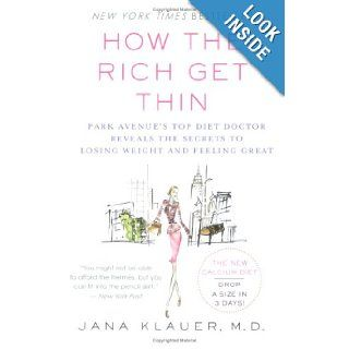 How the Rich Get Thin Park Avenue's Top Diet Doctor Reveals the Secrets to Losing Weight and Feeling Great Dr. Jana Klauer Books