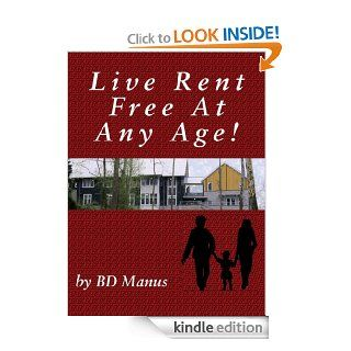 Live Rent Free At Any Age eBook: BD Manus: Kindle Store