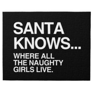 SANTA KNOWS WHERE ALL THE NAUGHTY GIRLS LIVE JIGSAW PUZZLE