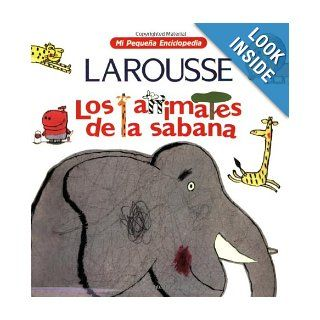 Los Animales de la Sabana (Mi Pequena Enciclopedia) (Spanish Edition) Editors of Larousse (Mexico) 9789702208594 Books