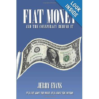 Fiat Money and the Conspiracy Behind It Jerry Evans 9781438997025 Books