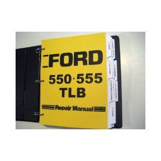Ford 550, 555 Tractor Loader Backhoe Service Manual: Ford Motor Company: Books
