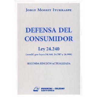 Defensa del Consumidor: Ley 24, 240 (Modif. Por Leyes 24, 568, 24, 787 y 24, 999 (Spanish Edition): Jorge Mosset Iturraspe: 9789507274541: Books