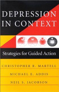 Depression in Context Strategies for Guided Action (Norton Professional Books) (9780393703504) Michael E. Addis, Neil S. Jacobson, Christopher R. Martell Books