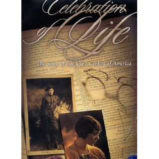 Celebration of Life The Story of Life Care Centers of America (First Edition) Books