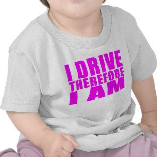 Funny Girl Drivers Quotes  I Drive Therefore I am T shirts