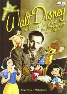 Walt Disney El Universo Animado de Los Largometrajes 1937 1967 (Spanish Edition): Jorge Fonte, Olga Mataix: 9788495602022: Books