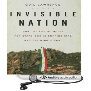 Invisible Nation: How the Kurds' Quest for Statehood Is Shaping Iraq and the Middle East (Audible Audio Edition): Quil Lawrence, Mark Moseley: Books