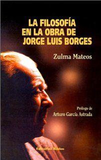 LA Filosofia En LA Obra De Jorge Luis Borges (Spanish Edition) Zulma Mateos, Arturo Garcia Astrada 9789507861949 Books