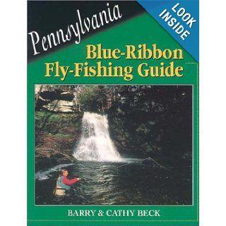 Pennsylvania Blue Ribbon Fly Fishing Guide (Blue Ribbon Fly Fishing Guides) Barry Beck, Cathy Beck 9781571881588 Books