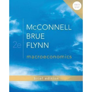 Macroeconomics Brief Edition (The Mcgraw Hill Economics) 2nd (second) Edition by McConnell, Campbell, Brue, Stanley, Flynn, Sean (2012): Books