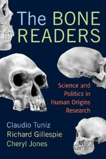 The Bone Readers: SCIENCE AND POLITICS IN HUMAN ORIGINS RESEARCH (9781598744750): Claudio Tuniz, Richard Gillespie, Cheryl Jones: Books