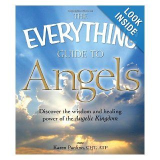 The Everything Guide to Angels: Discover the wisdom and healing power of the Angelic Kingdom: Karen Paolino: 9781605501215: Books