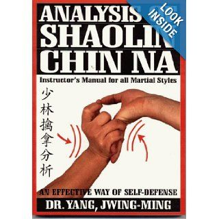 Analysis of Shaolin Chin Na: Instructor's Manual for All Martial Styles (Ymaa Book Series): Yang Jwing Ming: 9780940871045: Books
