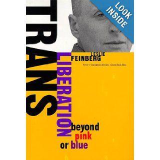 Trans Liberation: Beyond Pink or Blue (9780807079508): Leslie Feinberg: Books