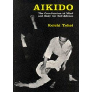 Aikido Coordination of Mind and Body for Self Defence Koichi Tohei 9780285633575 Books