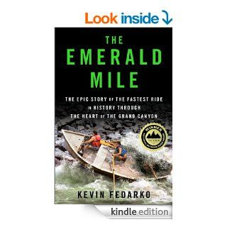 The Emerald Mile The Epic Story of the Fastest Ride in History Through the Heart of the Grand Canyon eBook Kevin Fedarko Kindle Store