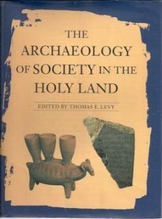The Archaeology of Society in the Holy Land (9780816028559) Thomas E. Levy Books