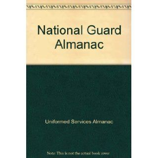 National Guard Almanac: Uniformed Services Almanac: 9781888096972: Books