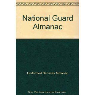 National Guard Almanac: Uniformed Services Almanac: 9781888096972: Books