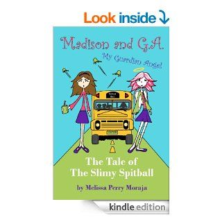 The Tale of the Slimy Spitball: Madison and GA (My Guardian Angel) (The Wunderkind Family)   Kindle edition by Melissa Moraja, Melissa Perry Moraja. Children Kindle eBooks @ .