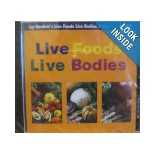 Live Foods Live Bodies (Jay Kordich's Live Foods Live Bodies) Jay Kordich Books