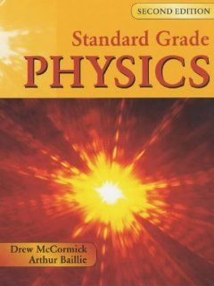 Standard Grade Physics (Standard Grade Science): Andrew K. McCormick, Arthur E. Baillie: 9780340847107: Books
