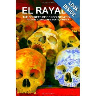 El Rayado, The Secrets Of Congo Initiations, Palo Mayombe, Palo Monte, Kimbisa: Carlos Antonio De Bourbon Galdiano Montenegro: 9781105750939: Books